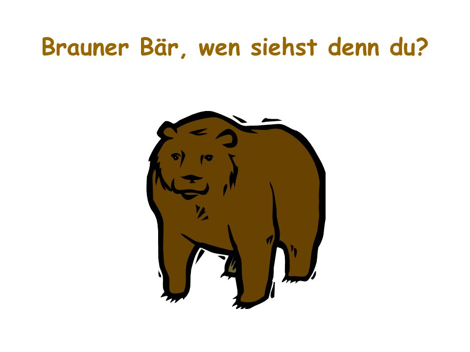 Brauner Bär, wen siehst denn du