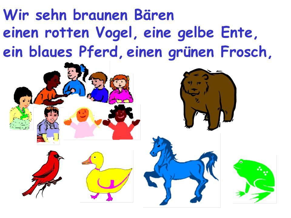 Wir sehn braunen Bären einen rotten Vogel, eine gelbe Ente, ein blaues Pferd, einen grünen Frosch,