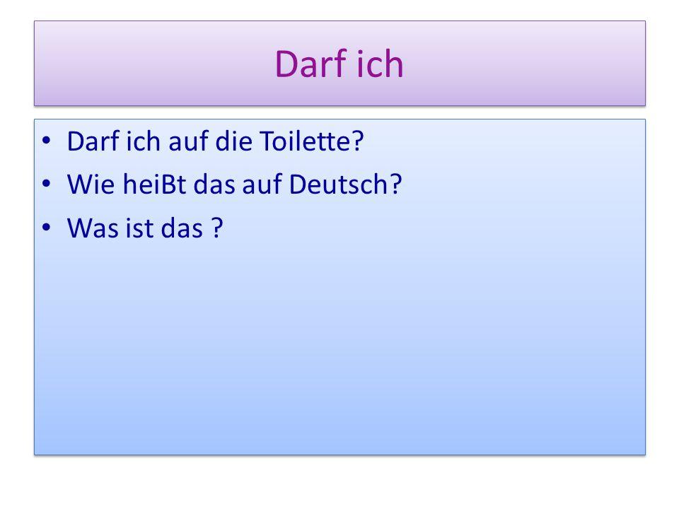 Darf ich Darf ich auf die Toilette Wie heiBt das auf Deutsch