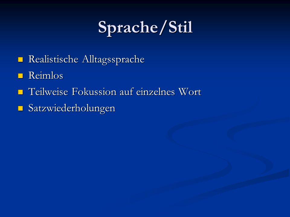 Sprache/Stil Realistische Alltagssprache Reimlos
