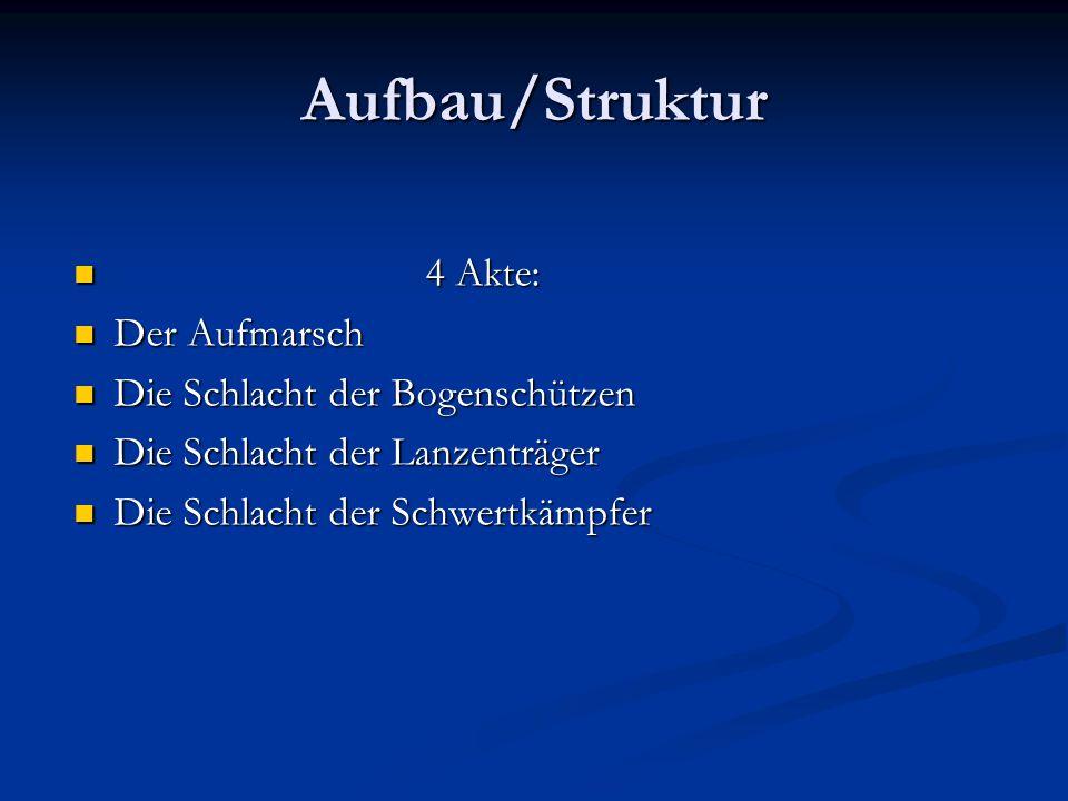 Aufbau/Struktur 4 Akte: Der Aufmarsch Die Schlacht der Bogenschützen