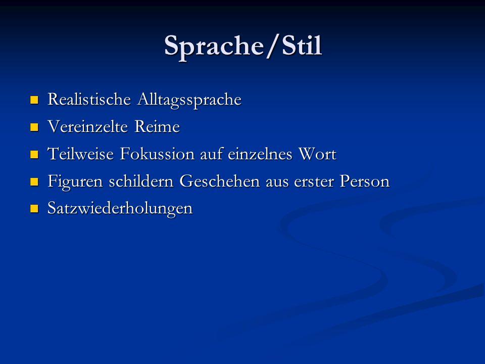 Sprache/Stil Realistische Alltagssprache Vereinzelte Reime