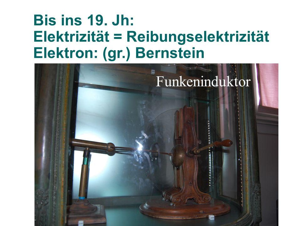 Bis ins 19. Jh: Elektrizität = Reibungselektrizität Elektron: (gr