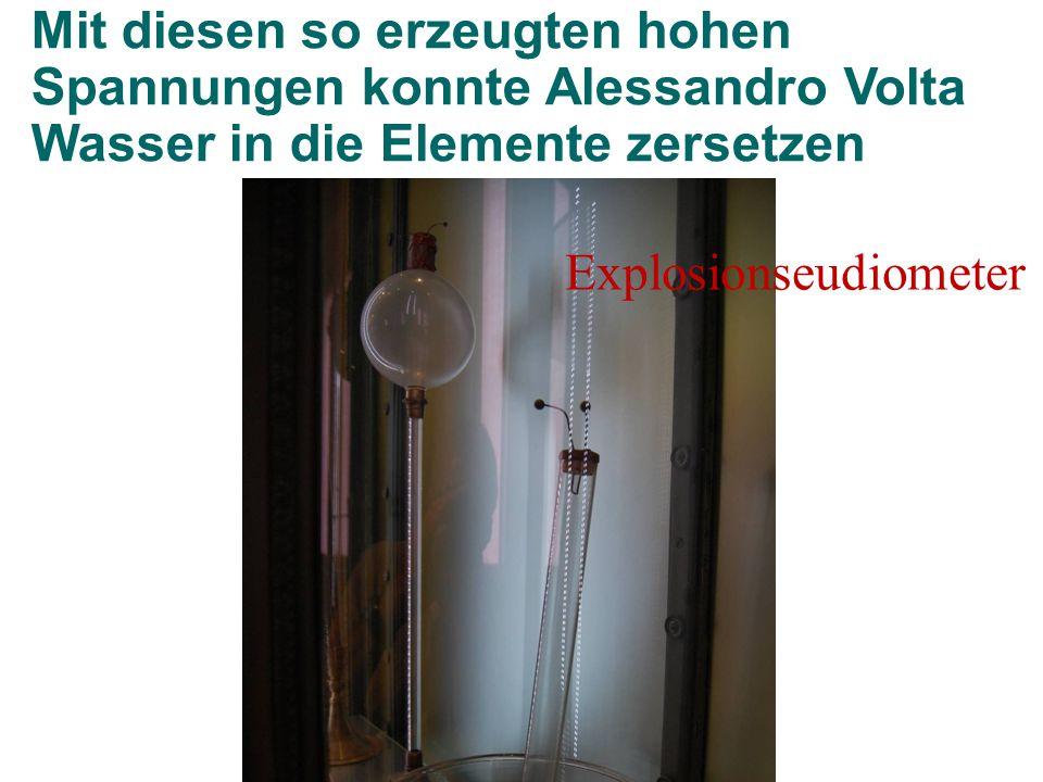 Mit diesen so erzeugten hohen Spannungen konnte Alessandro Volta Wasser in die Elemente zersetzen