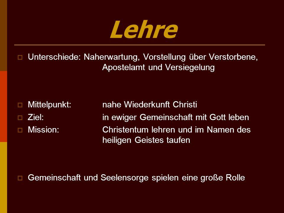 Lehre Unterschiede: Naherwartung, Vorstellung über Verstorbene, Apostelamt und Versiegelung. Mittelpunkt: nahe Wiederkunft Christi.