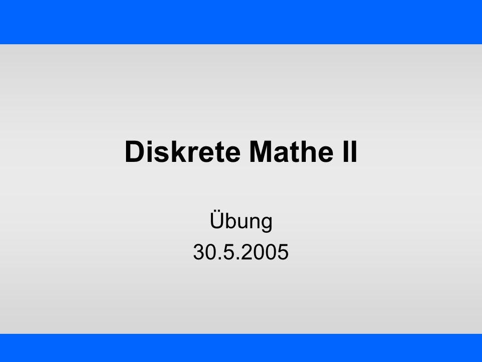 Diskrete Mathe II Übung 30.5.2005