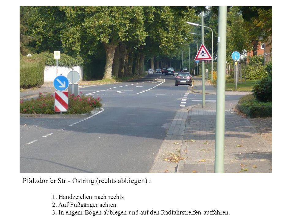 Pfalzdorfer Str - Ostring (rechts abbiegen) :
