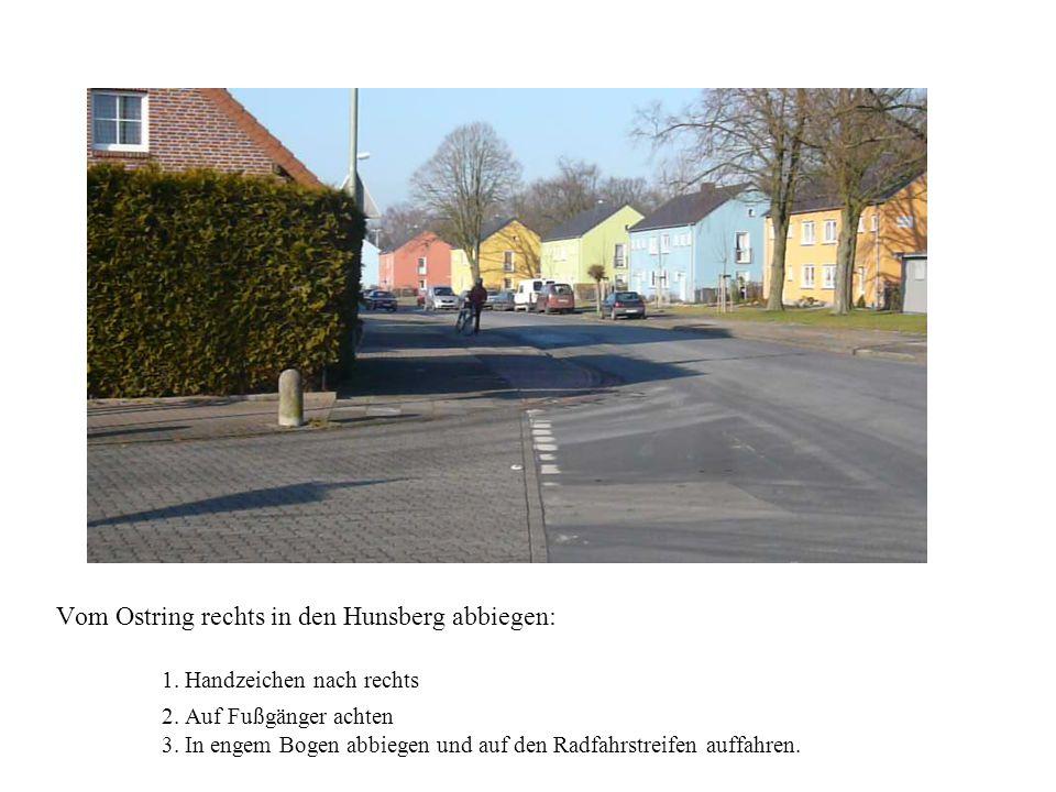 Vom Ostring rechts in den Hunsberg abbiegen:. 1