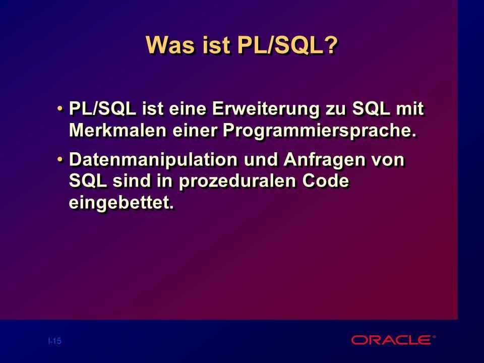 Was ist PL/SQL PL/SQL ist eine Erweiterung zu SQL mit Merkmalen einer Programmiersprache.