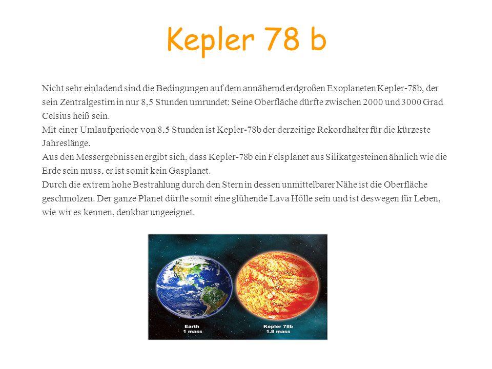 Kepler 78 b Nicht sehr einladend sind die Bedingungen auf dem annähernd erdgroßen Exoplaneten Kepler-78b, der.