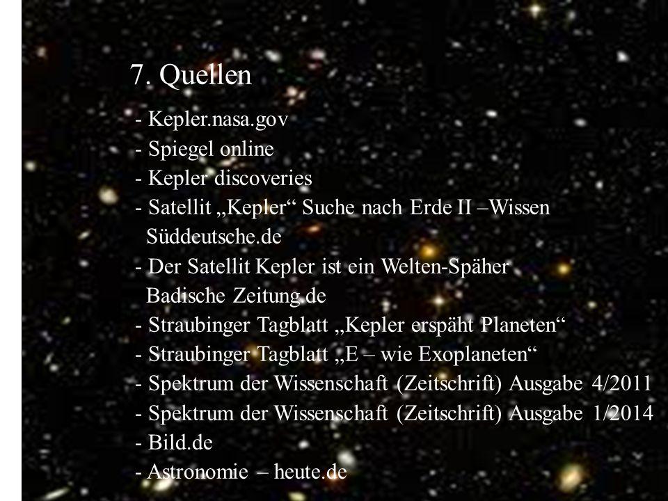 """7. Quellen 7. Quellen. - Kepler.nasa.gov. - Spiegel online. - Kepler discoveries. - Satellit """"Kepler Suche nach Erde II –Wissen."""