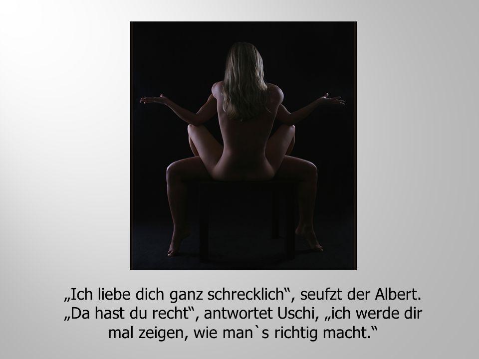 """""""Ich liebe dich ganz schrecklich , seufzt der Albert"""
