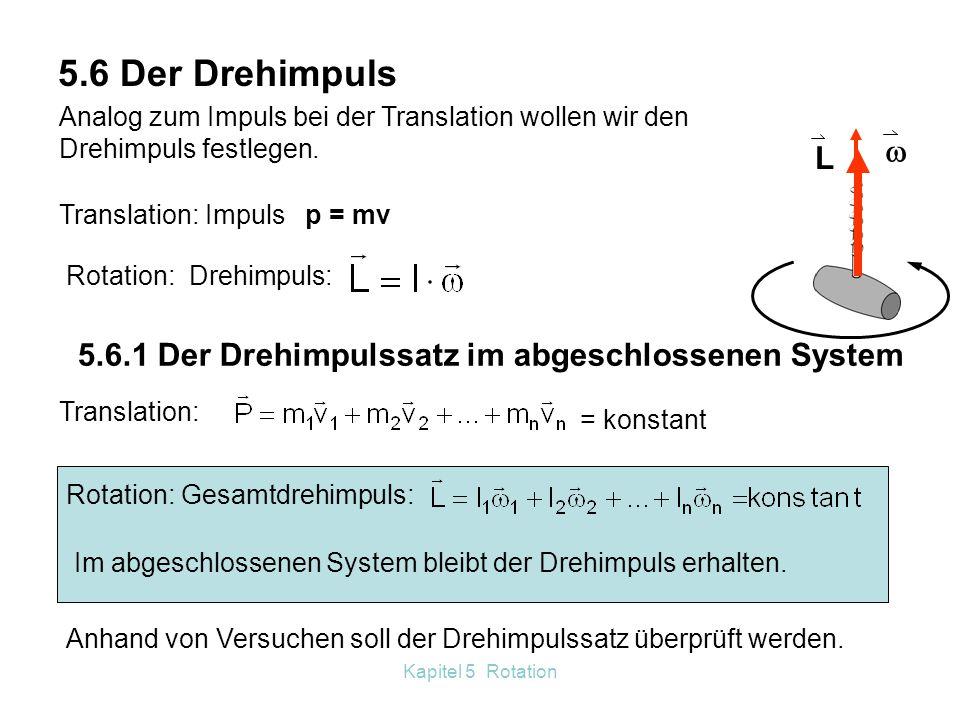 5.6 Der Drehimpuls Analog zum Impuls bei der Translation wollen wir den Drehimpuls festlegen.  L.