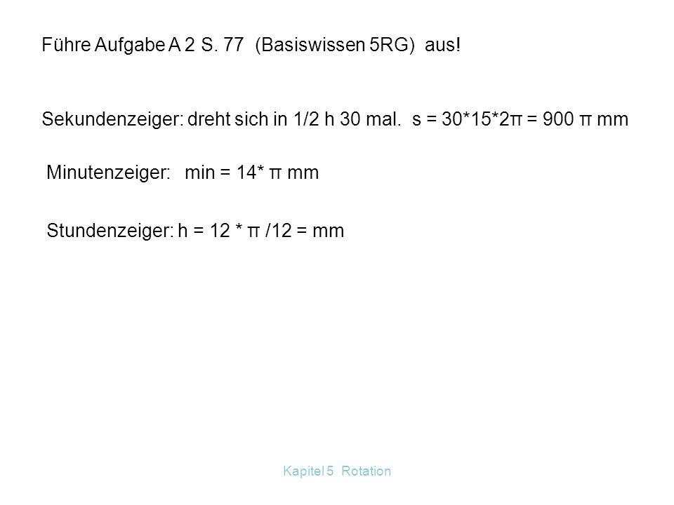 Führe Aufgabe A 2 S. 77 (Basiswissen 5RG) aus!