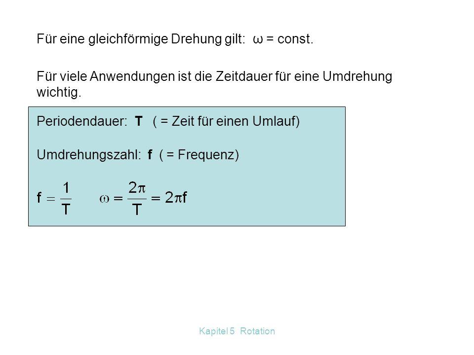 Für eine gleichförmige Drehung gilt: ω = const.