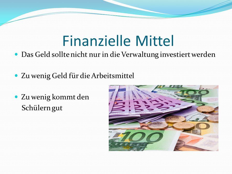 Finanzielle Mittel Das Geld sollte nicht nur in die Verwaltung investiert werden. Zu wenig Geld für die Arbeitsmittel.