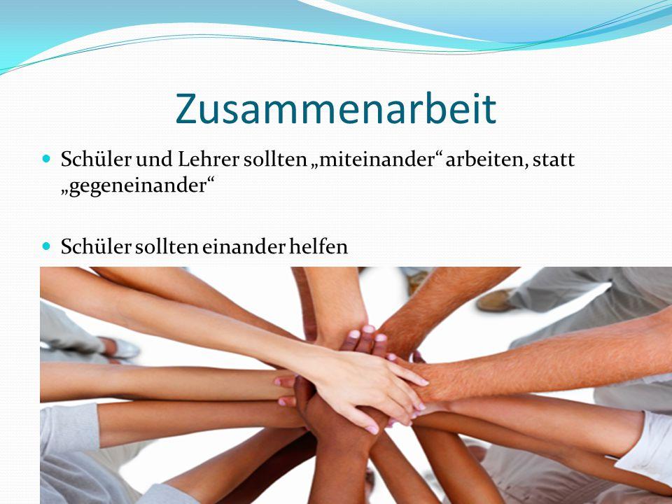 """Zusammenarbeit Schüler und Lehrer sollten """"miteinander arbeiten, statt """"gegeneinander Schüler sollten einander helfen."""