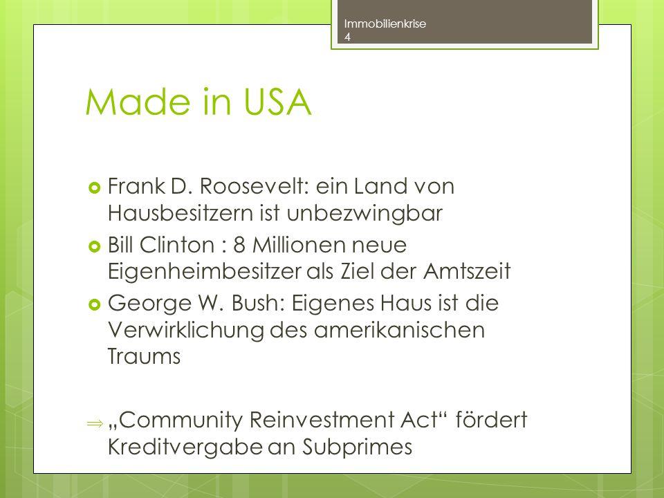 Made in USA Frank D. Roosevelt: ein Land von Hausbesitzern ist unbezwingbar. Bill Clinton : 8 Millionen neue Eigenheimbesitzer als Ziel der Amtszeit.