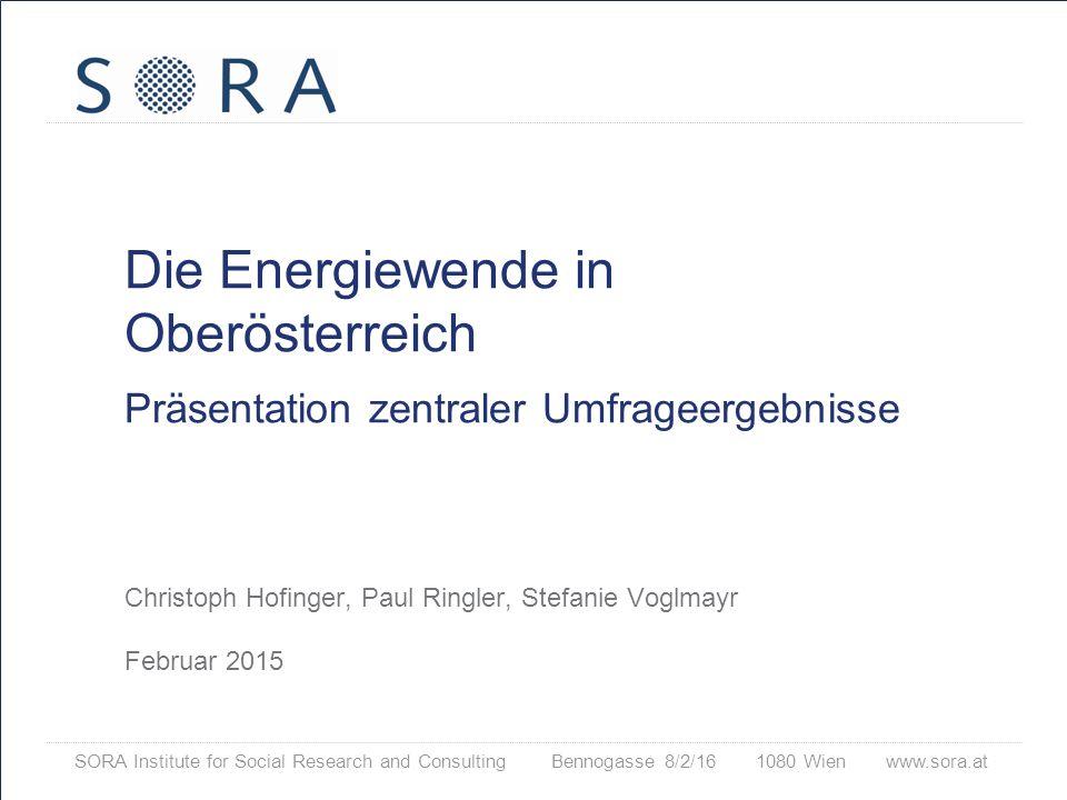 Die Energiewende in Oberösterreich Präsentation zentraler Umfrageergebnisse Christoph Hofinger, Paul Ringler, Stefanie Voglmayr Februar 2015