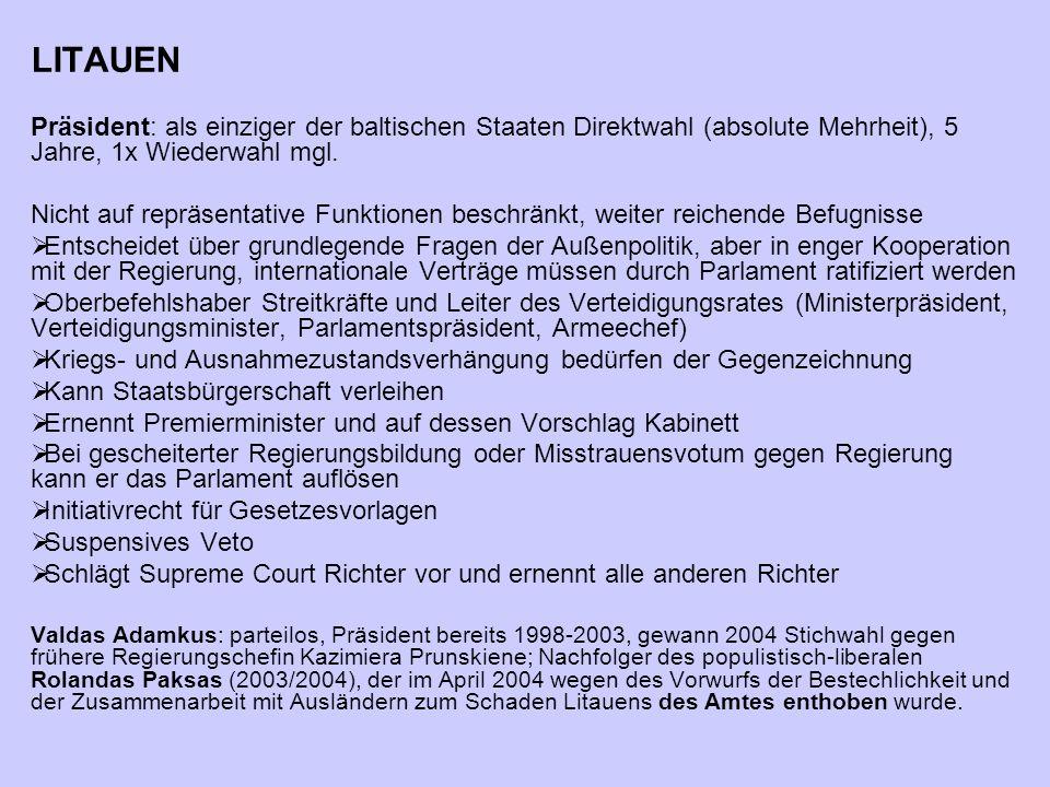 LITAUEN Präsident: als einziger der baltischen Staaten Direktwahl (absolute Mehrheit), 5 Jahre, 1x Wiederwahl mgl.