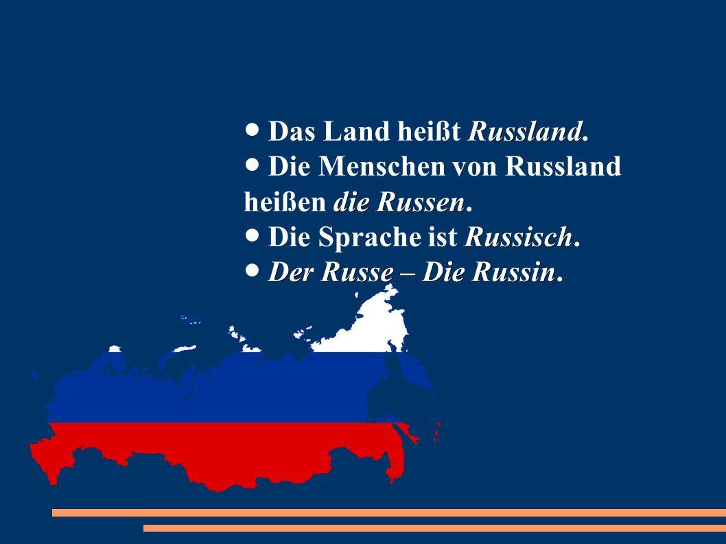 ● Das Land heißt Russland