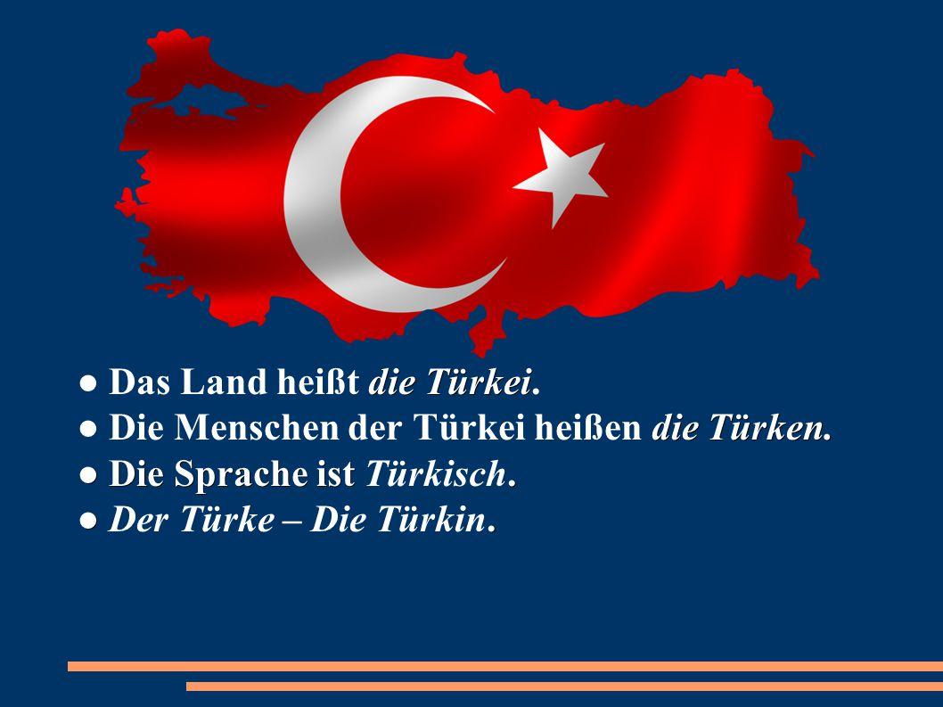 ● Das Land heißt die Türkei