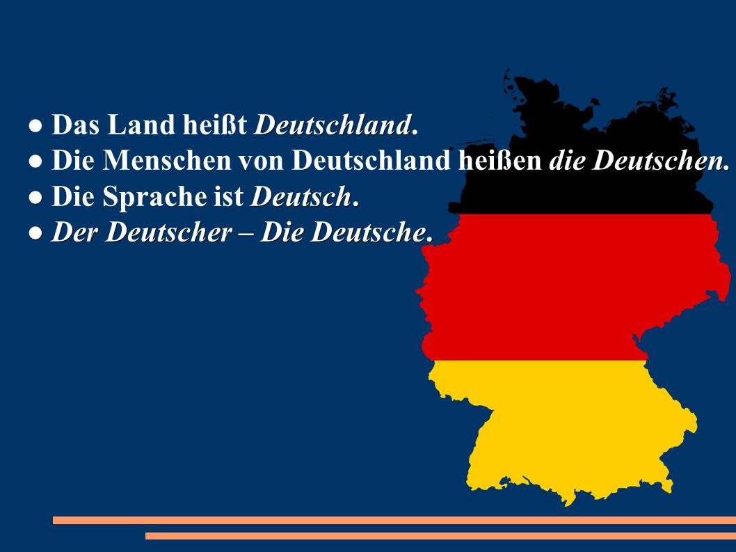 ● Das Land heißt Deutschland