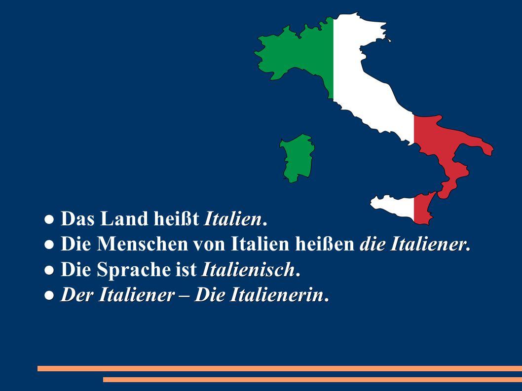 ● Das Land heißt Italien