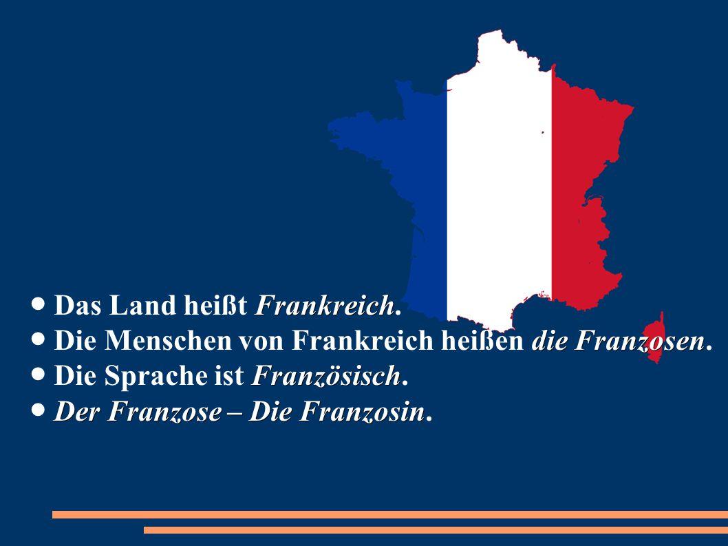 ● Das Land heißt Frankreich