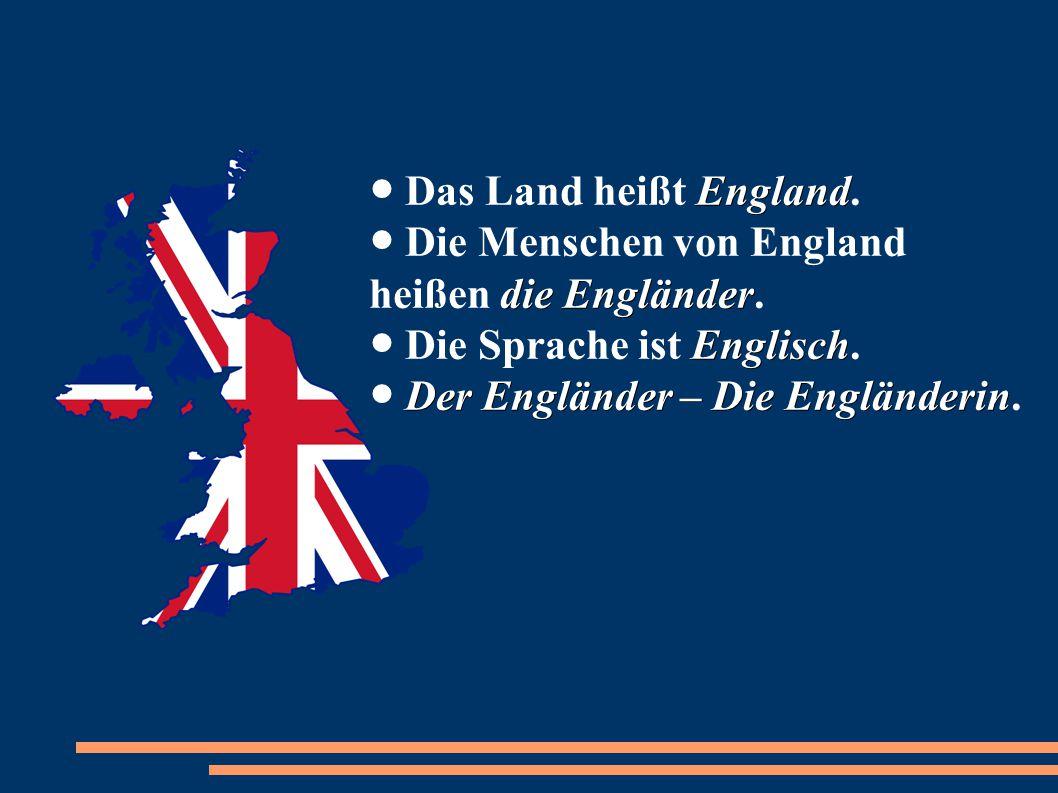 ● Das Land heißt England