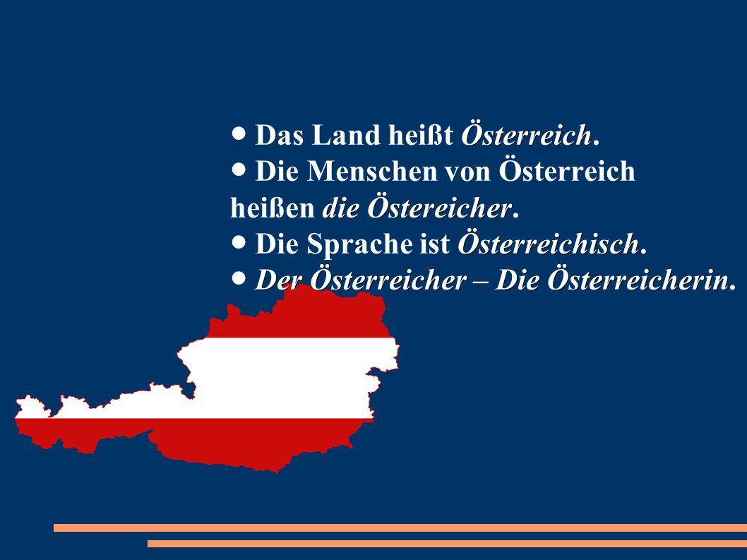 ● Das Land heißt Österreich
