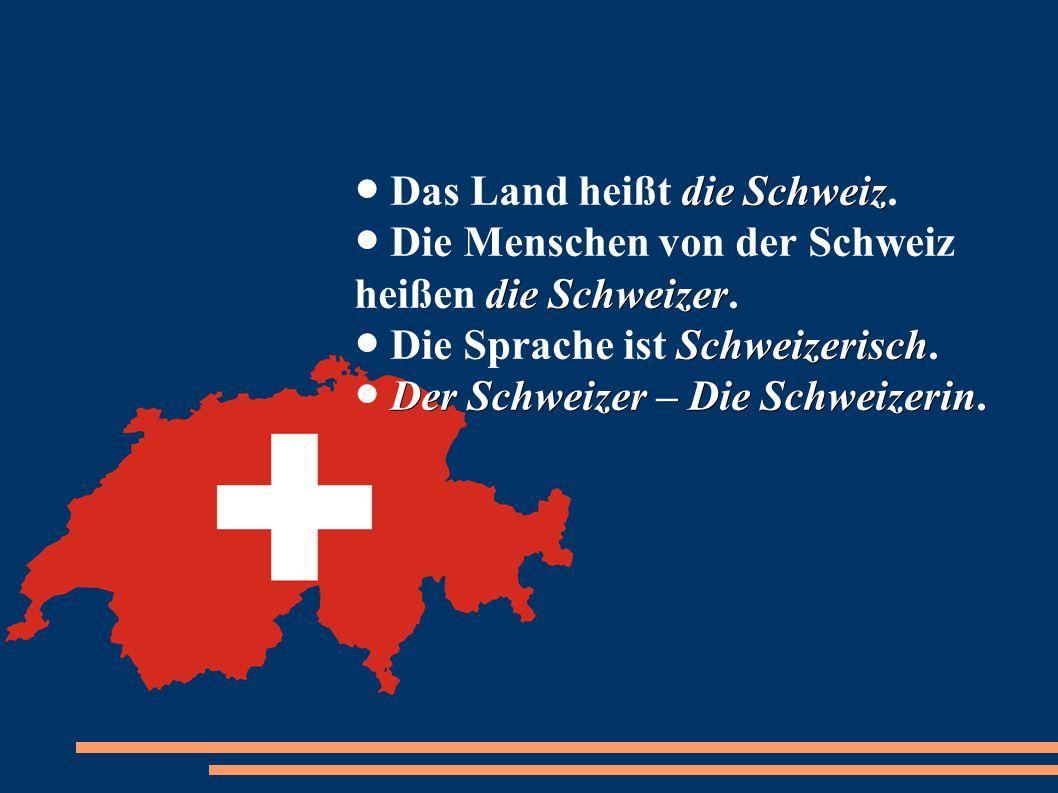 ● Das Land heißt die Schweiz