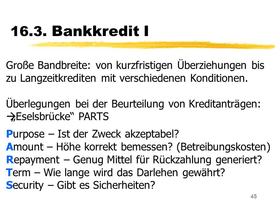 16.3. Bankkredit I Große Bandbreite: von kurzfristigen Überziehungen bis. zu Langzeitkrediten mit verschiedenen Konditionen.
