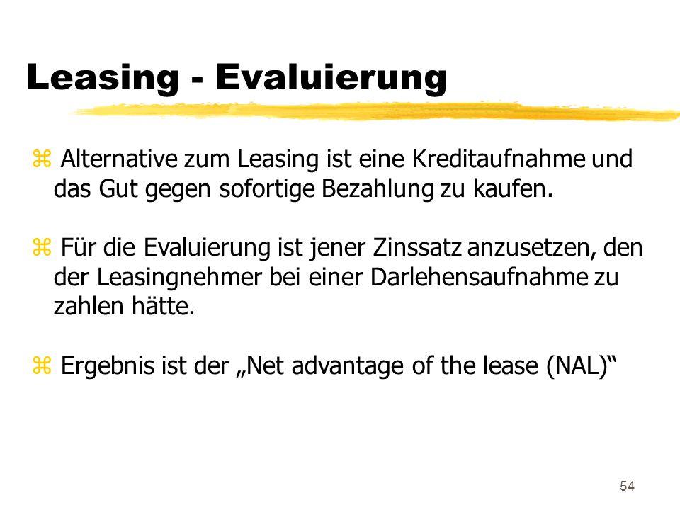 Leasing - Evaluierung Alternative zum Leasing ist eine Kreditaufnahme und das Gut gegen sofortige Bezahlung zu kaufen.