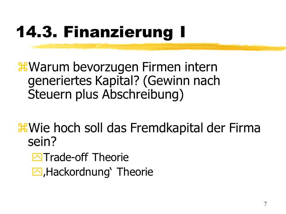 14.3. Finanzierung I Warum bevorzugen Firmen intern generiertes Kapital (Gewinn nach Steuern plus Abschreibung)