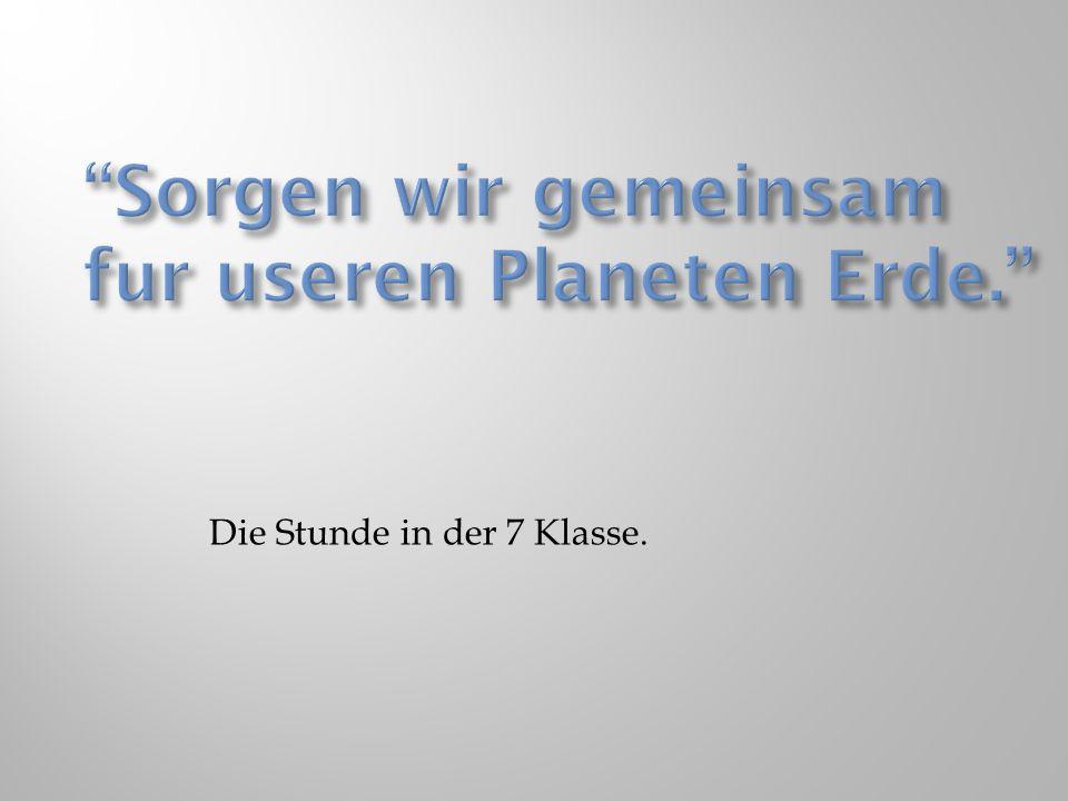Sorgen wir gemeinsam fur useren Planeten Erde.
