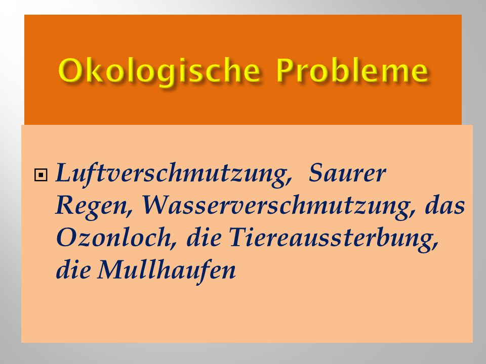 Okologische Probleme Luftverschmutzung, Saurer Regen, Wasserverschmutzung, das Ozonloch, die Tiereaussterbung, die Mullhaufen.