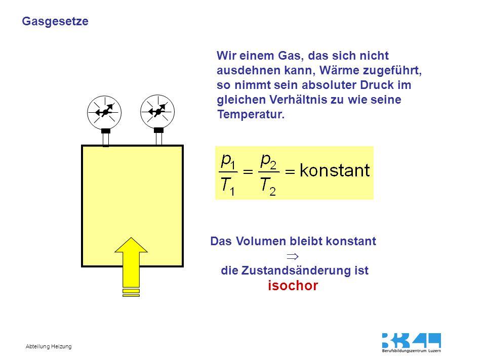 Das Volumen bleibt konstant  die Zustandsänderung ist isochor