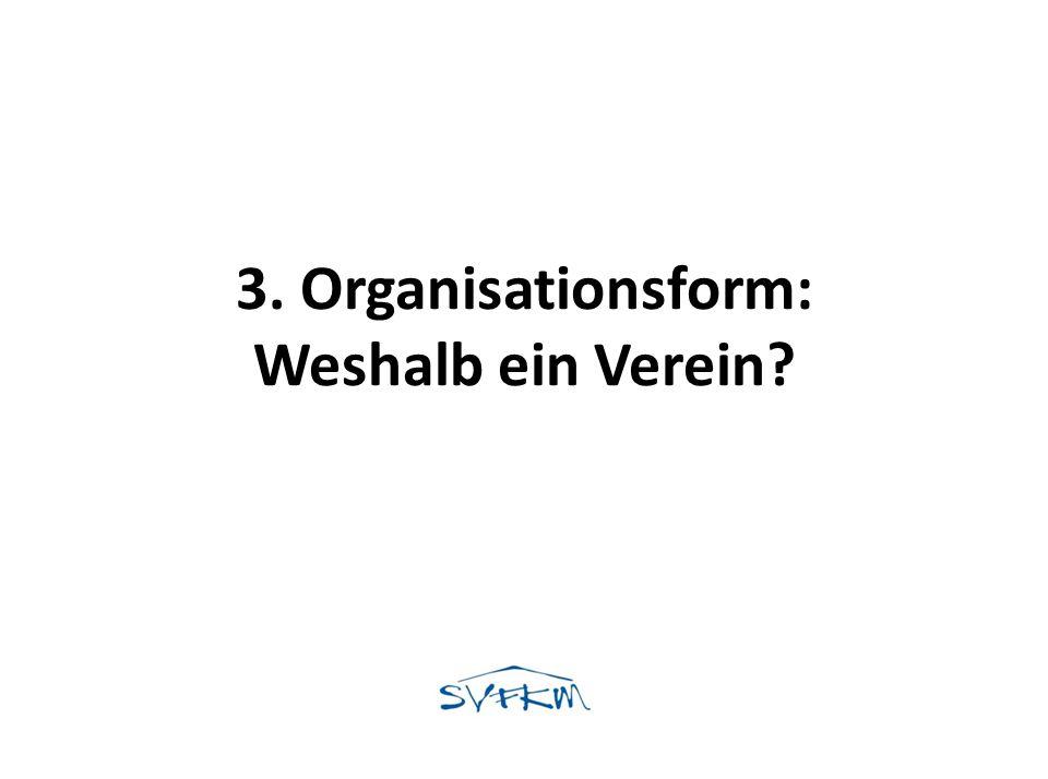 3. Organisationsform: Weshalb ein Verein