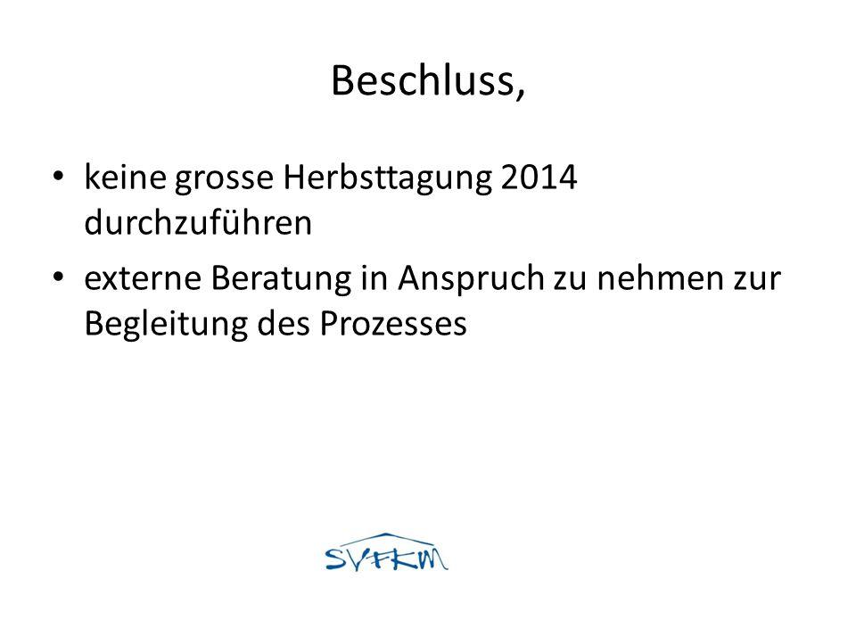 Beschluss, keine grosse Herbsttagung 2014 durchzuführen