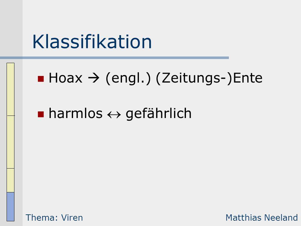 Klassifikation Hoax  (engl.) (Zeitungs-)Ente harmlos  gefährlich