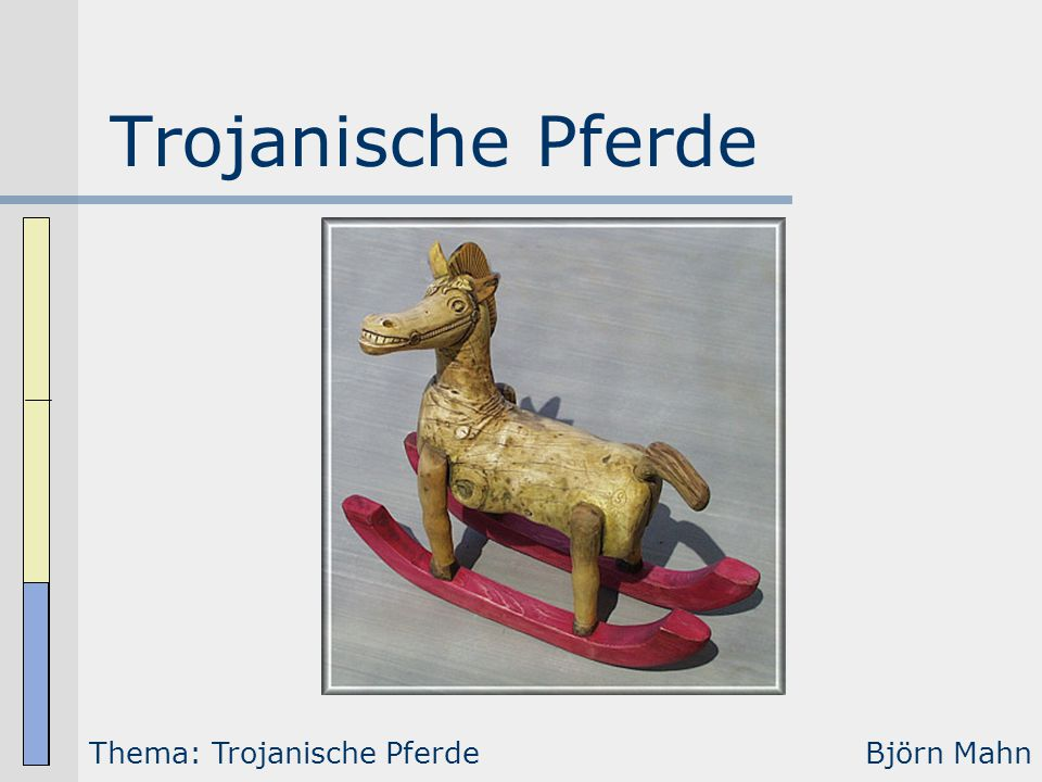 Trojanische Pferde Thema: Trojanische Pferde Björn Mahn