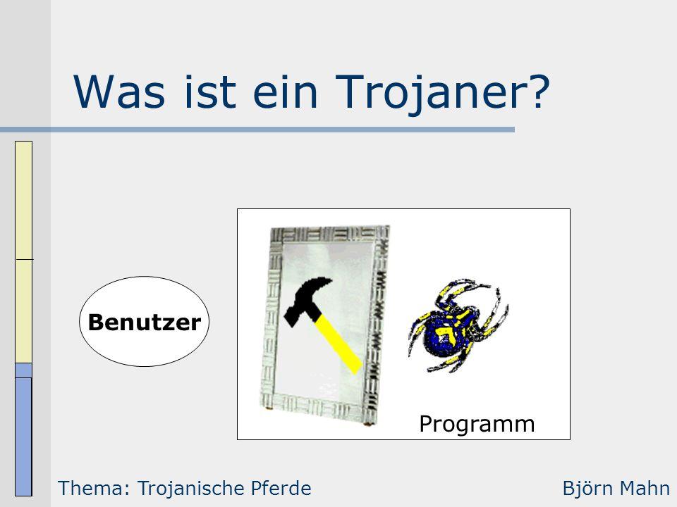 Was ist ein Trojaner Benutzer Programm Thema: Trojanische Pferde