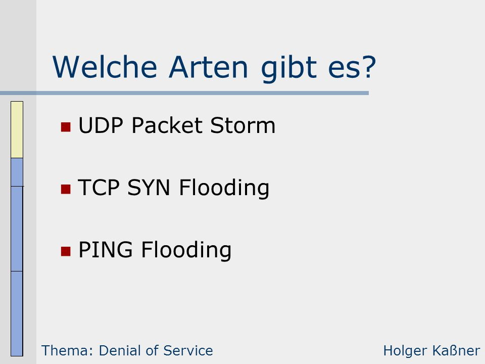 Welche Arten gibt es UDP Packet Storm TCP SYN Flooding PING Flooding