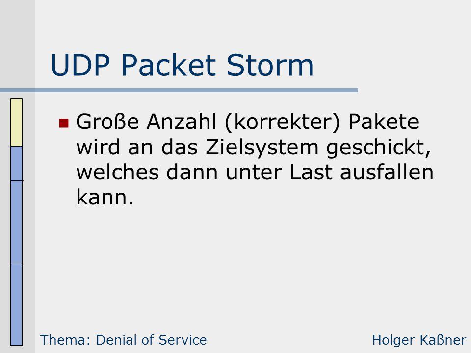 UDP Packet Storm Große Anzahl (korrekter) Pakete wird an das Zielsystem geschickt, welches dann unter Last ausfallen kann.