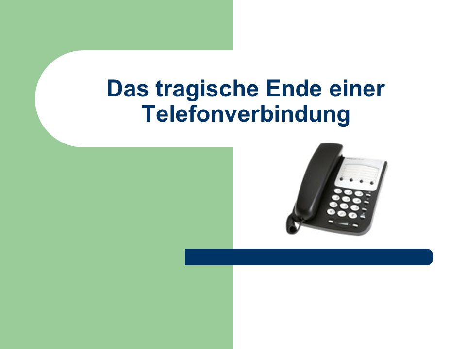 Das tragische Ende einer Telefonverbindung