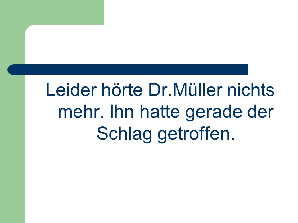 Leider hörte Dr. Müller nichts mehr