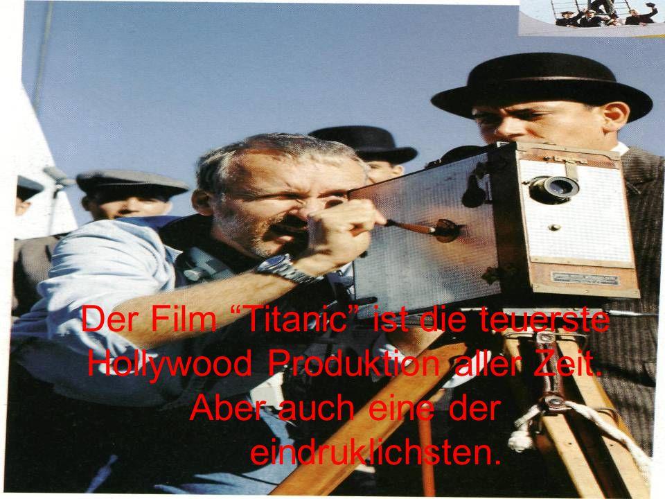 Der Film Titanic ist die teuerste Hollywood Produktion aller Zeit