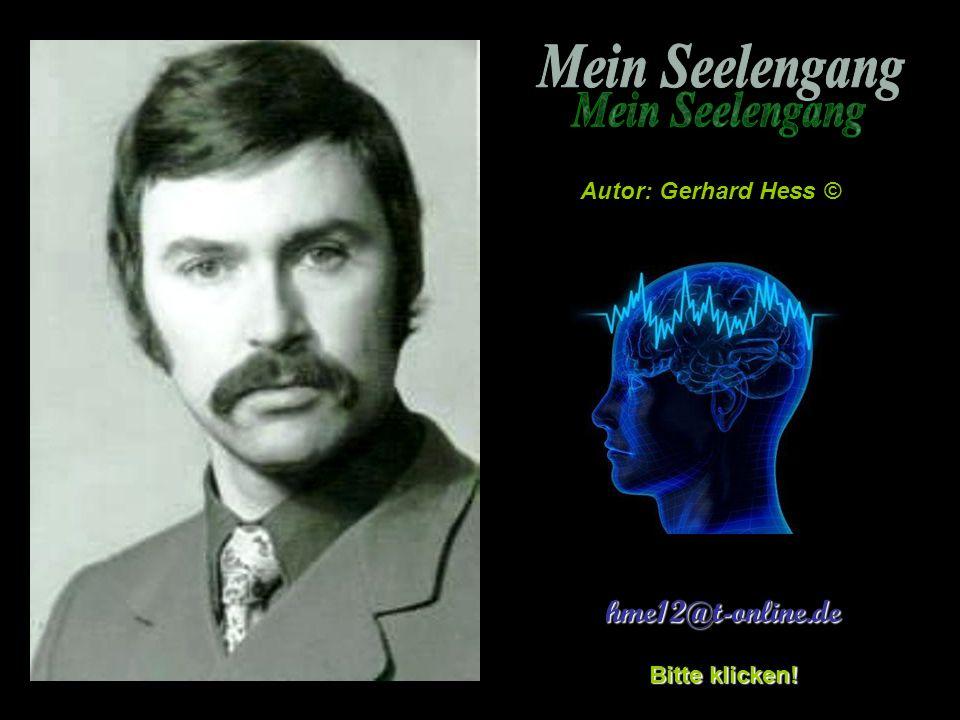 Mein Seelengang Autor: Gerhard Hess © hme12@t-online.de Bitte klicken!
