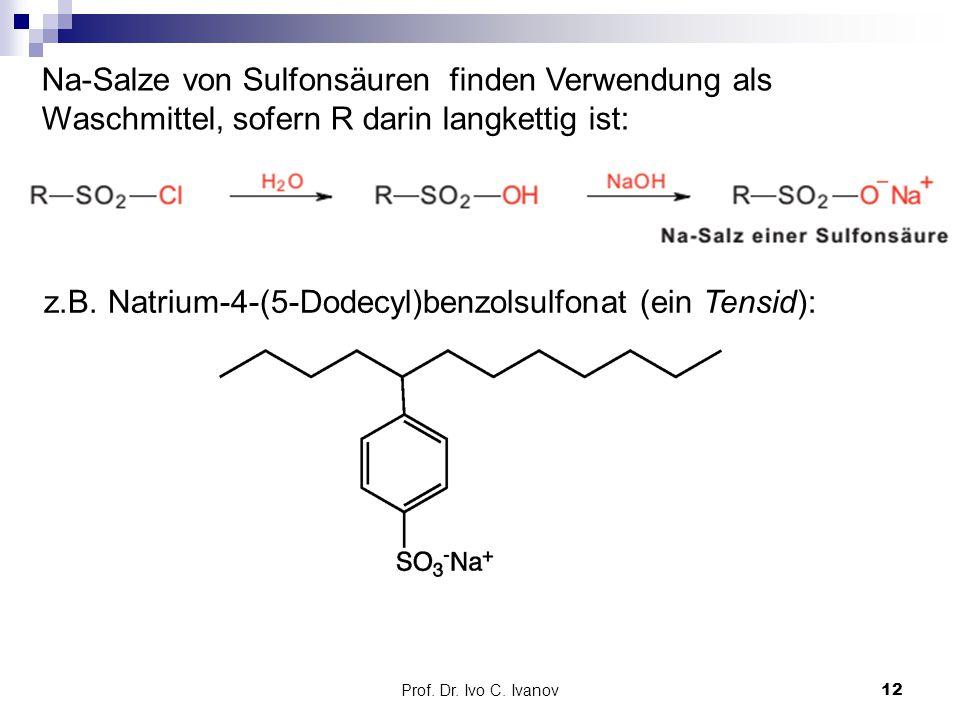 z.B. Natrium-4-(5-Dodecyl)benzolsulfonat (ein Tensid):